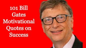 101 Bill Gates Motivational Quotes on Success