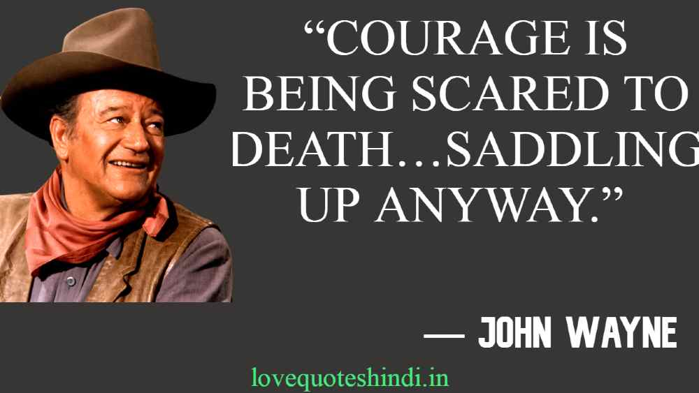 """""""Courage is being scared to death…saddling up anyway."""""""