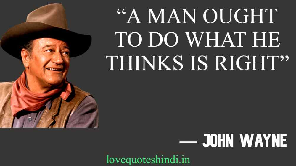 """A man ought to do what he thinks is right"""