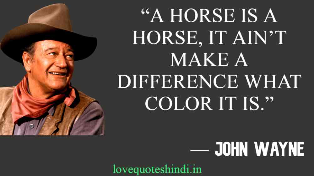 """A horse is a horse, it ain't make a difference what color it is."""